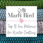 Marly Bird's Top 10 Free Patterns for Winter Crafting: Guest Post
