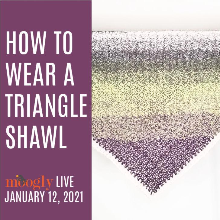 How to Wear a Triangle Shawl - Moogly Live January 12, 2021