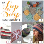The Loop Scoop #6: A Yarny Link Party!