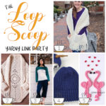 The Loop Scoop #8: A Yarny Link Party!