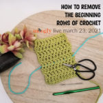 How to Remove the Beginning Rows of Crochet – Moogly Live March 23, 2021