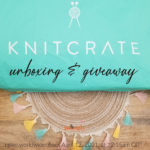 KnitCrate Unboxing and Giveaway