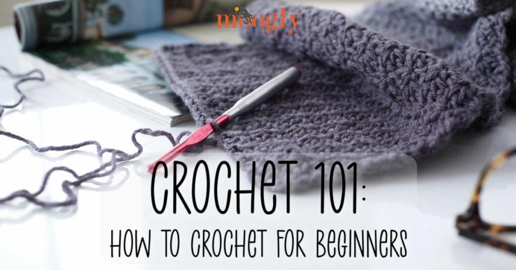 Crochet 101 : Comment crocheter pour les débutants - Moogly