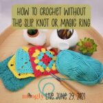How to Crochet Without the Slip Knot or Magic Ring – Moogly Live June 29