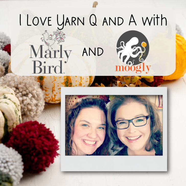 I Love Yarn Q and A with Marly and Moogly